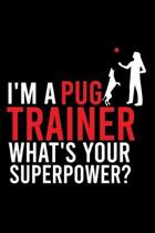 I'm a Pug Trainer What's Your Superpower?: Cute Pug Default Ruled Notebook, Great Accessories & Gift Idea for Pug Owner & Lover.Default Ruled Notebook