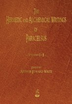 The Hermetic and Alchemical Writings of Paracelsus - Volumes One and Two