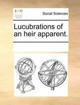 Lucubrations of an Heir Apparent.