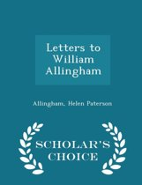 Letters to William Allingham - Scholar's Choice Edition