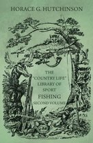 The ''Country Life'' Library of Sport - Fishing - Second Volume