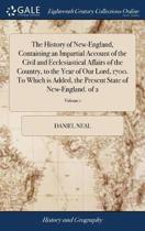 The History of New-England, Containing an Impartial Account of the Civil and Ecclesiastical Affairs of the Country, to the Year of Our Lord, 1700. to Which Is Added, the Present State of New-England. of 2; Volume 1