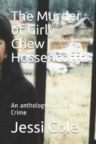 The Murder of Girly Chew Hossencofft
