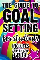 The Guide To Goal Setting For Students Includes Step-By-Step Guide: The Ultimate Step By Step Guide for Students on how to Set Goals and Achieve Perso