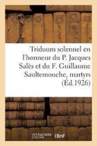 Triduum Solennel En l'Honneur Du P. Jacques Sal s Et Du F. Guillaume Saultemouche, Martyrs