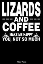 Lizards and Coffee Make Me Happy You, Not So Much Weekly Planner