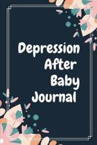 Depression After Baby Journal: 6 weeks Prompted Fill In Depression Journal: Mental Health Mindfulness - Self Care - Struggle Tracker - Mood - Bipolar