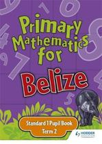 Primary Mathematics for Belize Standard 1 Pupil's Book Term 2