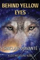Behind Yellow Eyes: Book Three of the Lost And Found Series