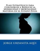 Plan Estrat gico Para Contribuir a Reducir La Morbilidad Y Mortalidad Materna