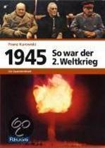 1945 - So war der Zweite Weltkrieg
