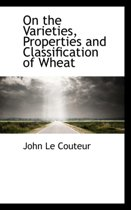 On the Varieties, Properties and Classification of Wheat