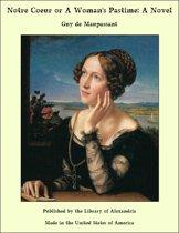 Notre Coeur or A Woman's Pastime: A Novel