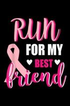 Run for My Best Friend: Breast Cancer Running Gift Run for My Best Friend Journal/Notebook Blank Lined Ruled 6x9 100 Pages