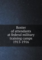 Roster of Attendants at Federal Military Training Camps 1913-1916