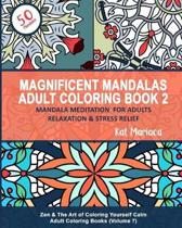Magnificent Mandalas Adult Coloring Book 2 - Mandala Meditation for Adults Relaxation & Stress Relief