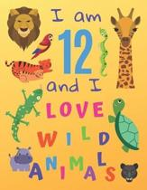I am 12 and I Love Wild Animals: I am Twelve and I Love Wild Animals Coloring Book with Sketching Pages. Great for Hours of Fun Coloring Doodling and