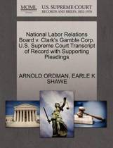 National Labor Relations Board V. Clark's Gamble Corp. U.S. Supreme Court Transcript of Record with Supporting Pleadings