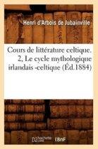Cours de Litt rature Celtique. 2, Le Cycle Mythologique Irlandais -Celtique ( d.1884)