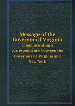 Message of the Governor of Virginia Communicating a Correspondence Between the Governors of Virginia and New York