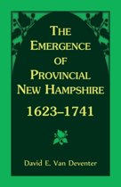 The Emergence of Provincial New Hampshire, 1623-1741