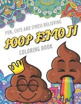 Fun Cute And Stress Relieving Poop Emoji Coloring Book