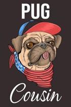 Pug Cousin: Funny Pug Dog Notebook: Lined Journal to Write in: Perfect Gift for Your Awesome Dog Lover Cousin (USA Dog)