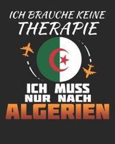 Ich Brauche Keine Therapie Ich Muss Nur Nach Algerien: Algerien Reisetagebuch mit Checklisten - Tagesplaner und vieles mehr- Algerien Reisejournal - 1