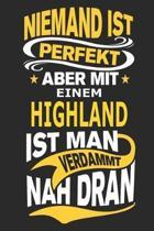 Niemand ist perfekt aber mit einem Highland ist man verdammt nah dran