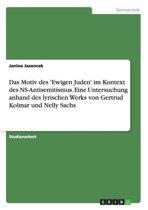 Das Motiv Des 'ewigen Juden' Im Kontext Des Ns-Antisemitismus. Eine Untersuchung Anhand Des Lyrischen Werks Von Gertrud Kolmar Und Nelly Sachs