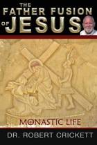 The Father Fusion of Jesus_monastic Life