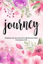 Journey Whatever You Do Work at It with All Your Heart. Colossians 3