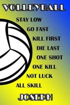 Volleyball Stay Low Go Fast Kill First Die Last One Shot One Kill Not Luck All Skill Joseph