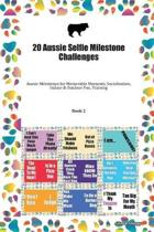 20 Aussie Selfie Milestone Challenges: Aussie Milestones for Memorable Moments, Socialization, Indoor & Outdoor Fun, Training Book 2