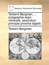 Torberni Bergman, ... Sciagraphia Regni Mineralis, Secundum Principia Proxima Digesti.
