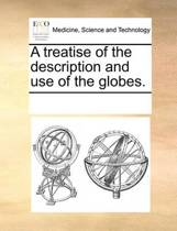 A Treatise of the Description and Use of the Globes.