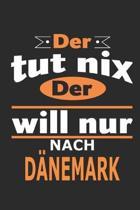Der tut nix Der will nur nach D�nemark: Notizbuch, Notizblock, Geburtstag Geschenk Buch mit 110 linierten Seiten, kann auch als Dekoration in Form ein