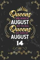 Queens Are Born In August But The Real Queens Are Born On August 14: Funny Blank Lined Notebook Gift for Women and Birthday Card Alternative for Frien
