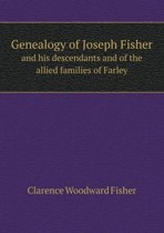 Genealogy of Joseph Fisher and His Descendants and of the Allied Families of Farley