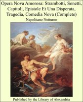 Opera Nova Amorosa: Strambotti, Sonetti, Capitoli, Epistole Et Una Disperata, Tragedia, Comedia Nova (Complete)
