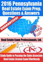 2016 Pennsylvania Real Estate Exam Prep Questions and Answers: Study Guide to Passing the Salesperson Real Estate License Exam Effortlessly
