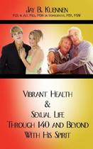 Vibrant Health and Sexual Life Through 140 and Beyond with His Spirit