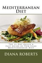 Mediterranean Diet: The 21-Day Quick & Easy Guide of Low Carb Mediterranean Diet