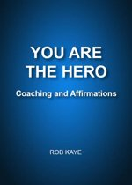 YOU ARE THE HERO: Coaching and Affirmations