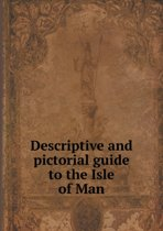 Descriptive and Pictorial Guide to the Isle of Man