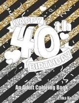 Happy 40th Birthday: An Adult Coloring Book