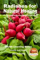 Radishes for Natural Healing: Prevention and Curing of Common Ailments through Radishes