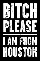 Bitch Please - I Am from Houston