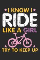 I Know I Ride Like a Girl Try to Keep up: Biker Jokes ruled Notebook 6x9 Inches - 120 lined pages for notes, drawings, formulas - Organizer writing bo