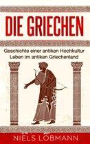 Die Griechen: Geschichte einer antiken Hochkultur | Leben im antiken Griechenland